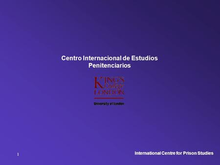 International Centre for Prison Studies 1 Centro Internacional de Estudios Penitenciarios.