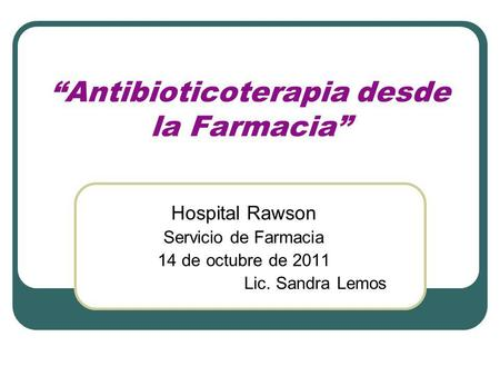 """Antibioticoterapia desde la Farmacia"""