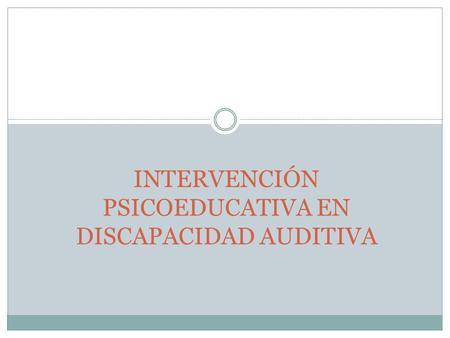 INTERVENCIÓN PSICOEDUCATIVA EN DISCAPACIDAD AUDITIVA.