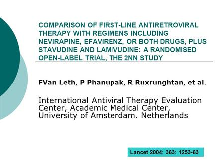 COMPARISON OF FIRST-LINE ANTIRETROVIRAL THERAPY WITH REGIMENS INCLUDING NEVIRAPINE, EFAVIRENZ, OR BOTH DRUGS, PLUS STAVUDINE AND LAMIVUDINE: A RANDOMISED.
