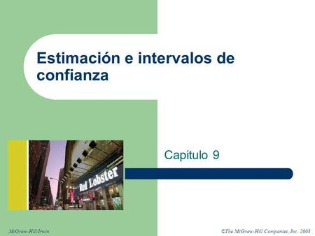 ©The McGraw-Hill Companies, Inc. 2008McGraw-Hill/Irwin Estimación e intervalos de confianza Capitulo 9.