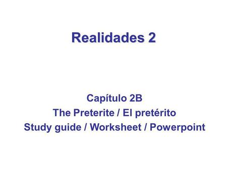 The Preterite / El pretérito Study guide / Worksheet / Powerpoint