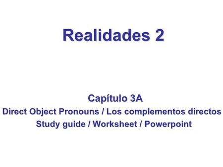Realidades 2 Capítulo 3A Direct Object Pronouns / Los complementos directos Study guide / Worksheet / Powerpoint Study guide / Worksheet / Powerpoint.