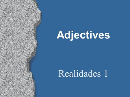 Adjectives Realidades 1 Adjectives l Words that describe people and things are called adjectives (adjetivos). l In Spanish, most adjectives have both.