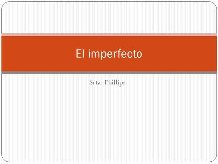 El imperfecto Srta. Phillips.