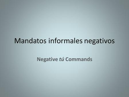 Mandatos informales negativos Negative tú Commands.