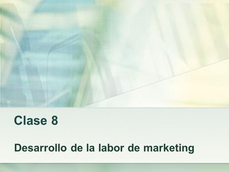 Clase 8 Desarrollo de la labor de marketing. Estrategia de marketing y mezcla de marketing El plan estrategico define la misión y los objetivos globales.
