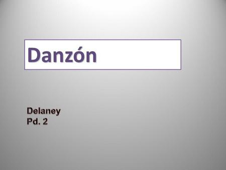 Danzón Delaney Pd. 2 Created by Educational Technology Network. www.edtechnetwork.com 2009.