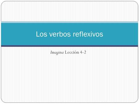 Imagina Lección 4-2 Los verbos reflexivos. In a reflexive construction, the subject of the verb both performs and receives the action. In other words,