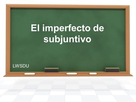 El imperfecto de subjuntivo LWSDU El imperfect de subjuntivo To conjugate a verb in the imperfect subjunctive, you must first remember the 3 rd person.