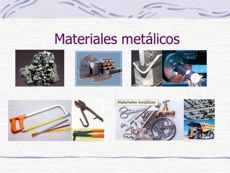 Materiales metálicos.