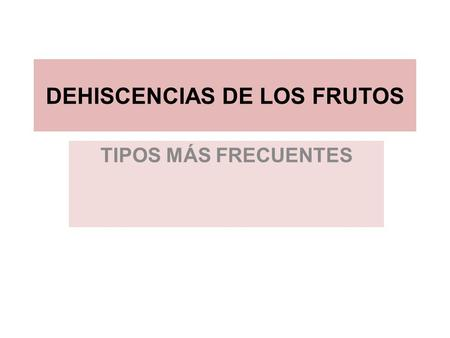 DEHISCENCIAS DE LOS FRUTOS