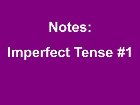 Notes: Imperfect Tense #1. The imperfect tense is another past tense used in the Spanish language.