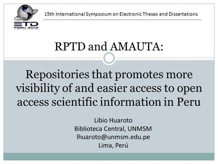 RPTD and AMAUTA: Repositories that promotes more visibility of and easier access to open access scientific information in Peru Libio Huaroto Biblioteca.