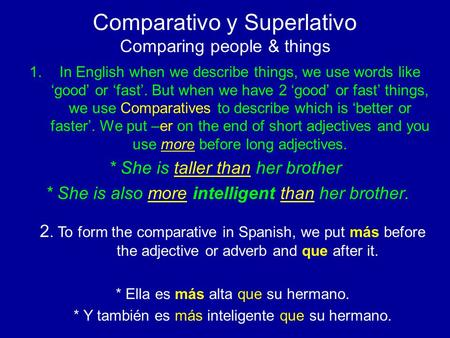 Comparativo y Superlativo Comparing people & things 1.In English when we describe things, we use words like good or fast. But when we have 2 good or fast.