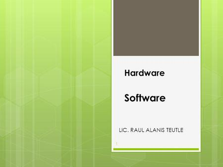 Hardware Software LIC. RAUL ALANIS TEUTLE.