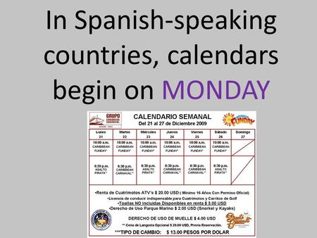 In Spanish-speaking countries, calendars begin on MONDAY.
