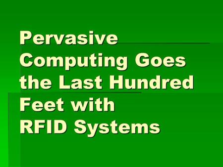 Pervasive Computing Goes the Last Hundred Feet with RFID Systems.