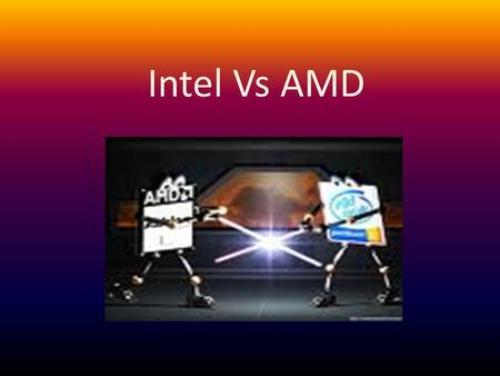 Intel Vs AMD.