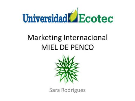 Marketing Internacional MIEL DE PENCO Sara Rodríguez.