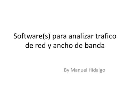 Software(s) para analizar trafico de red y ancho de banda By Manuel Hidalgo.