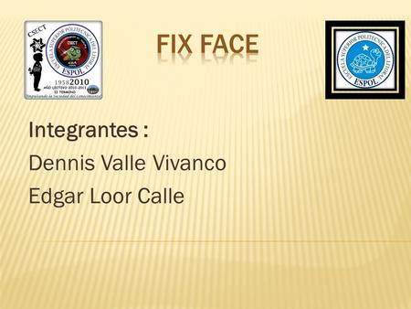 Integrantes : Dennis Valle Vivanco Edgar Loor Calle.