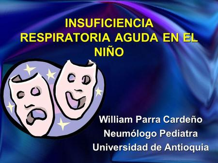 INSUFICIENCIA RESPIRATORIA AGUDA EN EL NIÑO William Parra Cardeño Neumólogo Pediatra Universidad de Antioquia.