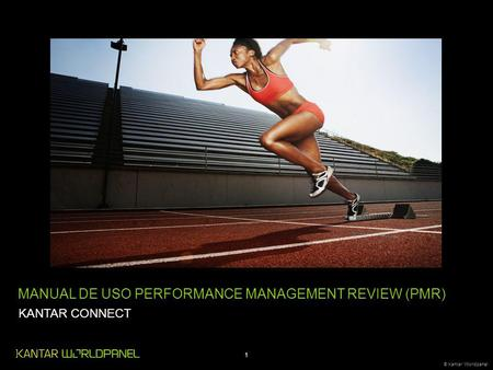 1 © Kantar Worldpanel KANTAR CONNECT MANUAL DE USO PERFORMANCE MANAGEMENT REVIEW (PMR)