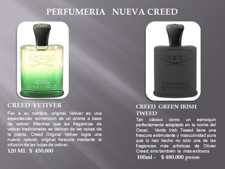 PERFUMERIA NUEVA CREED CREED VETIVER CREED GREEN IRISH TWEED Tan clásico como un esmoquin perfectamente adaptado en la noche del Oscar, Verde Irish Tweed.