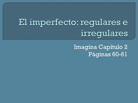 El imperfecto: regulares e irregulares