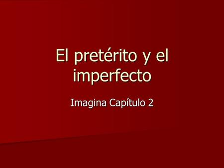 El pretérito y el imperfecto Imagina Capítulo 2. El pretérito y el imperfecto Both are used to express actions that happened in the past, but have different.