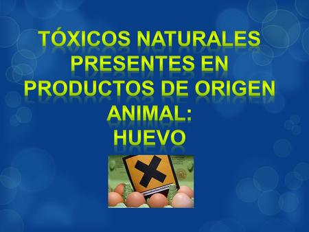 Tóxicos naturales presentes en productos de origen animal: HUEVO