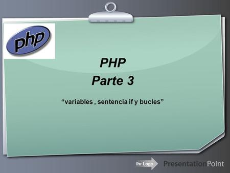 "Ihr Logo PHP Parte 3 ""variables, sentencia if y bucles"""