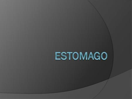 Estomago normal  VOL. 1200-1500ml  Se divide en 5 porciones.  Pared: mucosa, submucosa, muscular propia y serosa  Epitelio: cell cilíndricas altas.