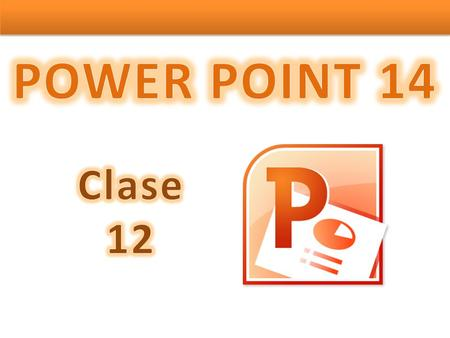 POWER POINT 14 Clase 12.