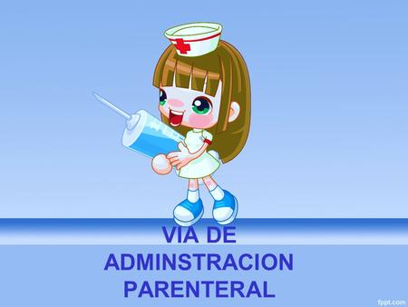 VIA DE ADMINSTRACION PARENTERAL