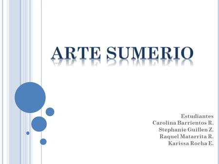 ARTE SUMERIO Estudiantes Carolina Barrientos R. Stephanie Guillen Z.