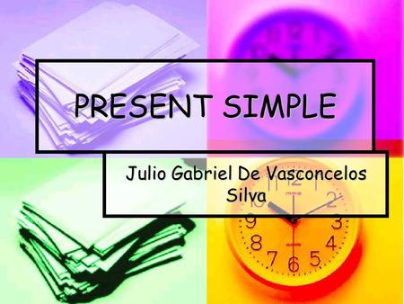 PRESENT SIMPLE Julio Gabriel De Vasconcelos Silva.