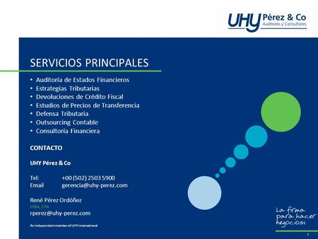 An independent member of UHY international SERVICIOS PRINCIPALES 1 Auditoría de Estados Financieros Estrategias Tributarias Devoluciones de Crédito Fiscal.