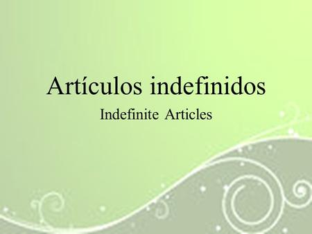 "Artículos indefinidos Indefinite Articles. The word ""a"" in English and ""un"" or ""una"" in Spanish are referred to as the indefinite article or in Spanish."