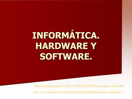 INFORMÁTICA. HARDWARE Y SOFTWARE.