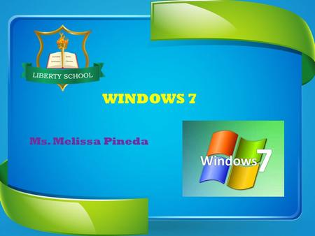 WINDOWS 7 Ms. Melissa Pineda. WINDOWS 7 Ms. Melissa Pineda Diferencias entre Windows Vista y Windows 7