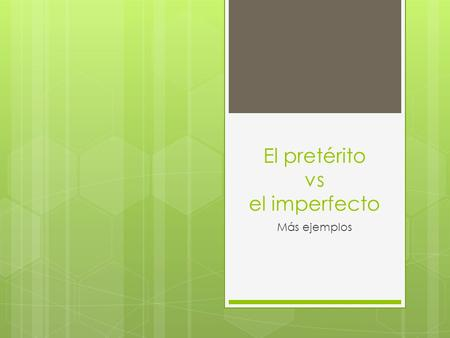 El pretérito vs el imperfecto Más ejemplos. Reasons for using preterite? Clear beginning/end Reaction Interrupter Sequence of events.