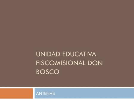 UNIDAD EDUCATIVA FISCOMISIONAL DON BOSCO ANTENAS.