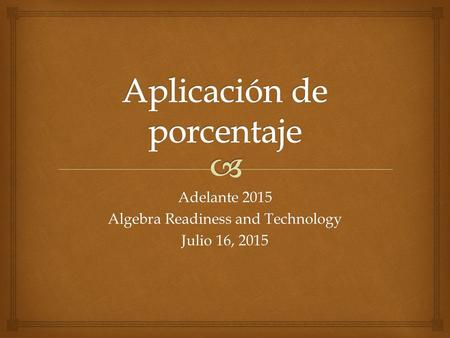 Adelante 2015 Algebra Readiness and Technology Julio 16, 2015.