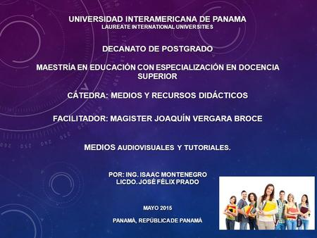 UNIVERSIDAD INTERAMERICANA DE PANAMA LAUREATE INTERNATIONAL UNIVERSITIES DECANATO DE POSTGRADO MAESTRÍA EN EDUCACIÓN CON ESPECIALIZACIÓN EN DOCENCIA SUPERIOR.