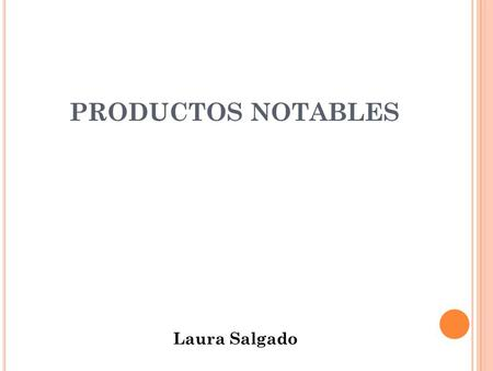 PRODUCTOS NOTABLES Laura Salgado.