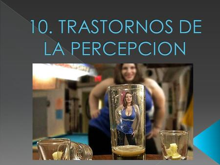 10. TRASTORNOS DE LA PERCEPCION