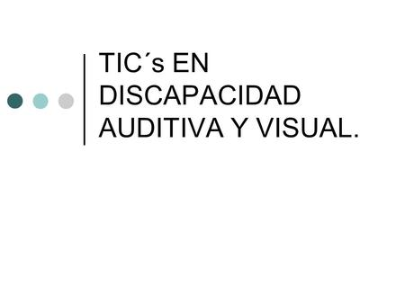 TIC´s EN DISCAPACIDAD AUDITIVA Y VISUAL.. DISCAPACIDAD AUDITIVA oDéficit total o parcial en la percepción auditiva, oAfecta fundamentalmente a la comunicación.