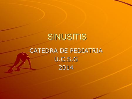 SINUSITIS SINUSITIS CATEDRA DE PEDIATRIA U.C.S.G2014.